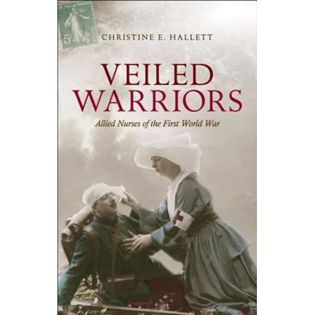 Veiled Warriors  Allied Nurses Of The First World War