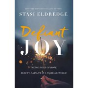 Defiant Joy: Taking Hold of Hope, Beauty, and Life in a Hurting World (Paperback)