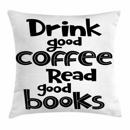 Book Throw Pillow Cushion Cover, Drink Good Coffee Read Good Books Phrase in Black and White Print Typographic Design, Decorative Square Accent Pillow Case, 16 X 16 Inches, Black White, - Praise Printed