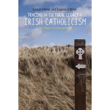 Tracing the Cultural Legacy of Irish Catholicism - -