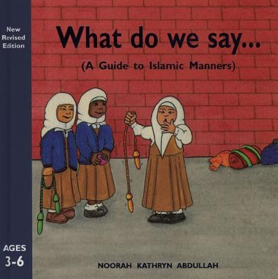 What Do We Say? : A Guide to Islamic Manners