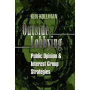 Outside Lobbying : Public Opinion and Interest Group Strategies