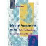 Erfolgreich Programmieren Mit ADA: Unter Berücksichtigung Des Objektorientierten Standards (Paperback)