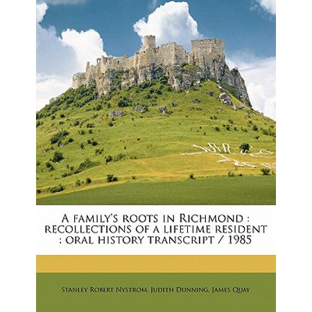 A Family's Roots in Richmond : Recollections of a Lifetime Resident: Oral History Transcript / (1985 Life)