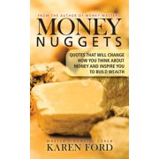 Money Nuggets : Quotes That Will Change How You Think About Money and Inspire You to Build Wealth