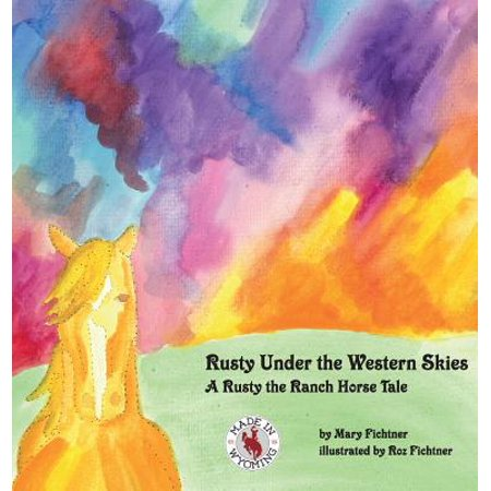 - Rusty Under the Western Skies : A Rusty the Ranch Horse Tale