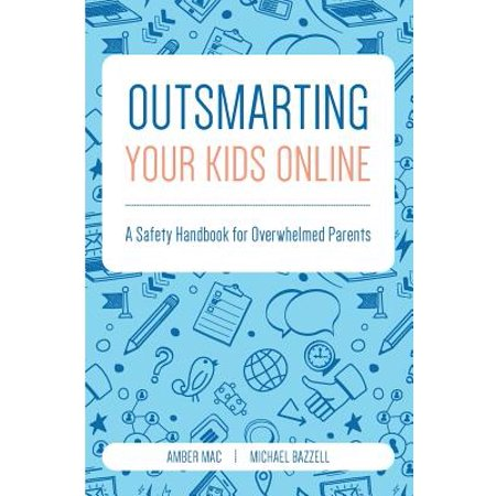 Outsmarting Your Kids Online : A Safety Handbook for Overwhelmed Parents