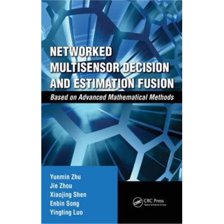 Networked Multisensor Decision And Estimation Fusion  Based On Advanced Mathematical Methods  Hardcover