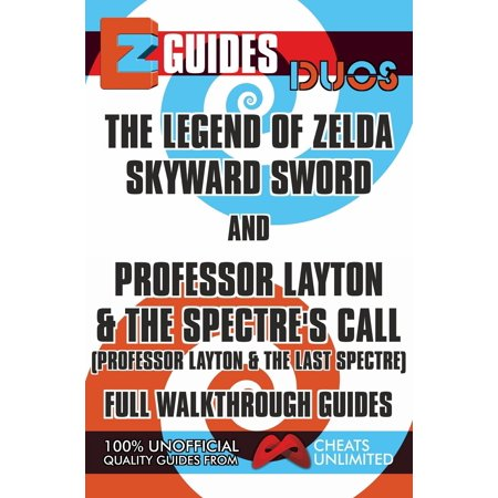 EZ Guides: Duos - The Legend of Zelda: Skyward Sword and Professor Layton and the Spectre's Call (Professor Layton and the Last Specter) Full Walkthrough Guides - (Prince Of Persia Rival Swords Full Walkthrough)