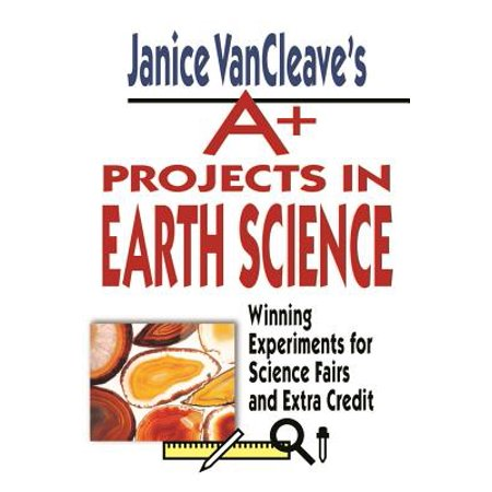 Janice Vancleave's A+ Projects in Earth Science : Winning Experiments for Science Fairs and Extra