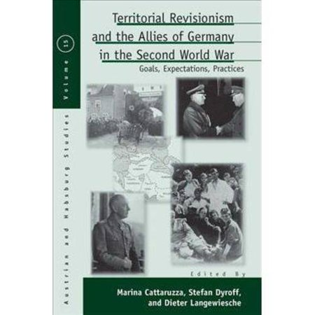 Territorial Revisionism And The Allies Of Germany In The Second World War  Goals  Expectation  Practices