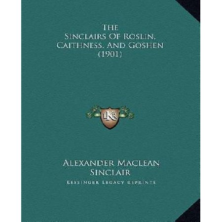 The Sinclairs Of Roslin  Caithness  And Goshen  1901  The Sinclairs Of Roslin  Caithness  And Goshen  1901