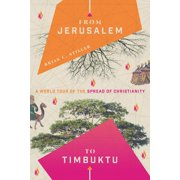 From Jerusalem to Timbuktu: A World Tour of the Spread of Christianity (Paperback)