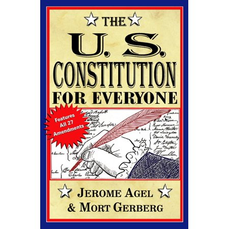 The U.S. Constitution for Everyone : Features All 27 (A List Of All The 27 Amendments)