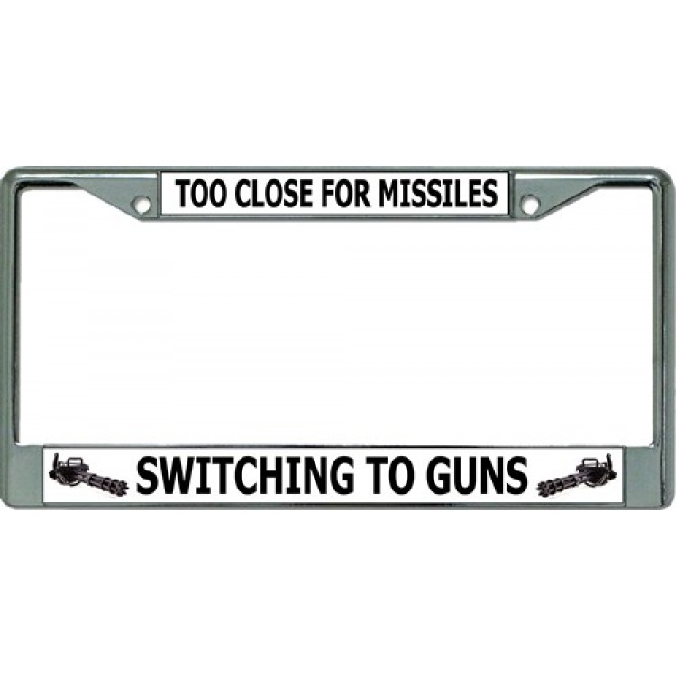 Too Close For Missiles Black License Plate Frame