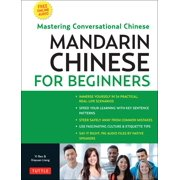 Mandarin Chinese for Beginners : Mastering Conversational Chinese (Fully Romanized and Free Online Audio)