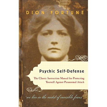 Psychic Self-Defense : The Classic Instruction Manual for Protecting Yourself Against Paranormal