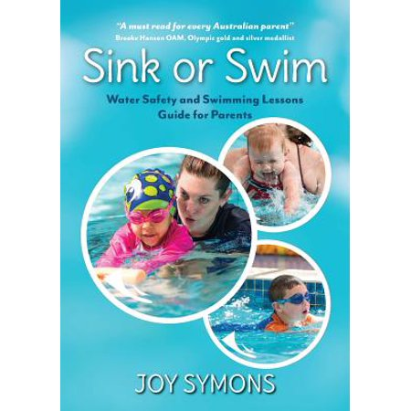 Sink or Swim - Water Safety and Swimming Lessons Guide for Parents