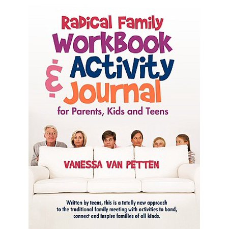 Radical Family Workbook and Activity Journal for Parents, Kids and Teens : Written by Teens, This Is a Totally New Approach to the Traditional Family Meeting with Activities to Bond, Connect and Inspire Families of All Kinds. - Family Halloween Activities Nj
