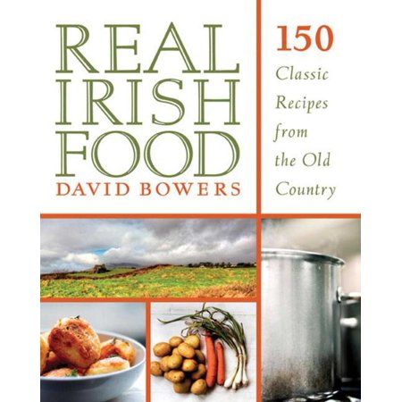 Real Irish Leather - Real Irish Food : 150 Classic Recipes from the Old Country