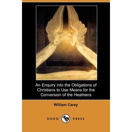An Enquiry Into the Obligations of Christians to Use Means for the Conversion of the Heathens (Dodo
