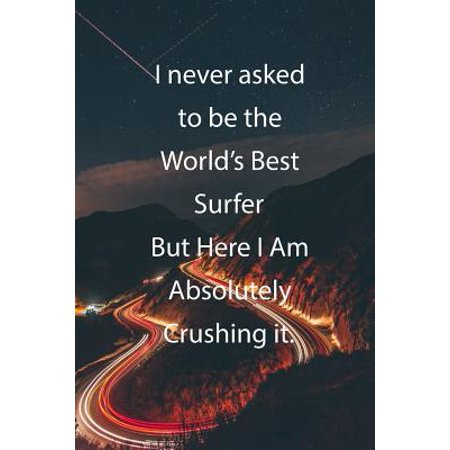 I never asked to be the World's Best Surfer But Here I Am Absolutely Crushing it.: Blank Lined Notebook Journal With Awesome Car Lights, Mountains and