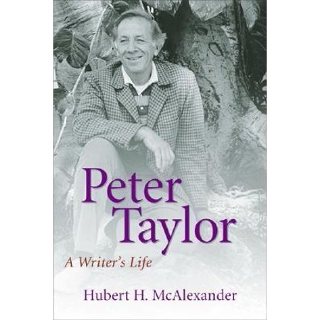 Peter Taylor: A Writers Life by
