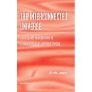 Interconnected Universe, The: Conceptual Foundations of Transdisciplinary Unified Theory (Hardcover)