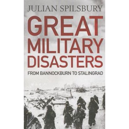 Great Military Disasters : From Bannockburn to Stalingrad