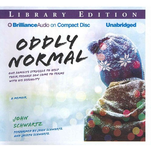 Oddly Normal: One Family's Struggle to Help Their Teenage Son Come to Terms With His Sexuality: Library Edition