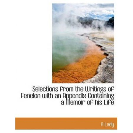 Selections from the Writings of Fenelon with an Appendix Containing a Memoir of His Life - image 1 de 1