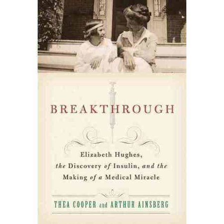 Breakthrough: Elizabeth Hughes, the Discovery of Insulin, and the Making of a Medical Miracle by