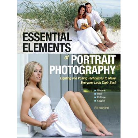 Essential Elements of Portrait Photography : Lighting and Posing Techniques to Make Everyone Look Their (Best Light Bill Payment)