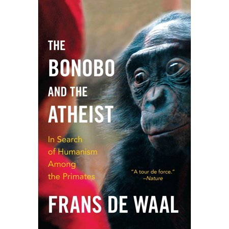 The Bonobo and the Atheist : In Search of Humanism Among the (Best Nature Of Bonobos)