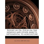 Report of Dr. Fitch on the Noxious and Other Insects, Detrimental to Agriculture