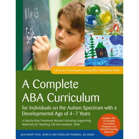 A Complete ABA Curriculum for Individuals on the Autism Spectrum with a Developmental Age of 4-7 Years : A Step-By-Step Treatment Manual Including Supporting Materials for Teaching 150 Intermediate (Teaching Social Skills To Kids With Aspergers)