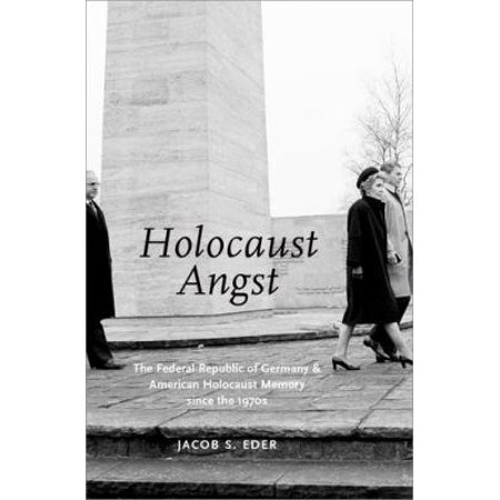 Holocaust Angst  The Federal Republic Of Germany And American Holocaust Memory Since The 1970S