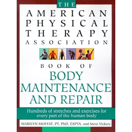 The American Physical Therapy Association Book of Body Repair and Maintenance : Hundreds of Stretches and Exercises for Every Part of the Human