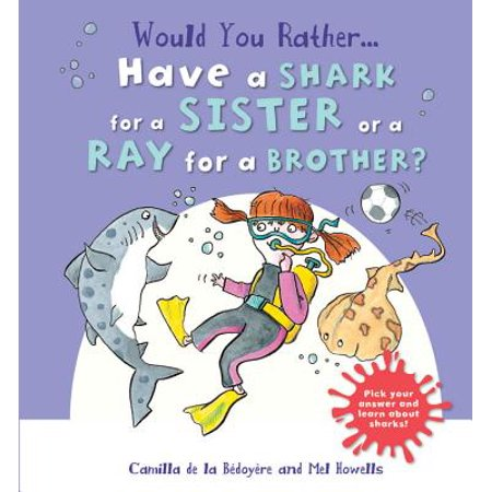 Would You Rather Have a Shark for a Sister or a Ray for a Brother? : Pick Your Answer and Learn about - Would You Rather Halloween