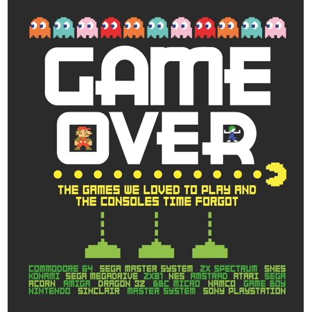 Game Over : The Games We Loved to Play and the Consoles Time