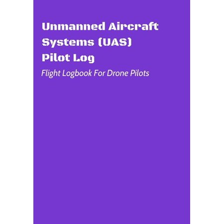 Flight Logbook for Drone Pilots: Unmanned Aircraft Systems (UAS) Pilot Log : Flight Logbook For Drone Pilots: Perfect For UAS & UAV Pilots Or Drone Operators (Part 107 Licensed) (Series #5) (Paperback)