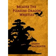 Because The Pleasure-Dragon Whistles - eBook