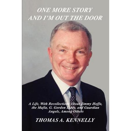 - One More Story and I'm Out the Door : A Life, with Recollections about Jimmy Hoffa, the Mafia, G. Gordon Liddy, and Guardian Angels, Among Others