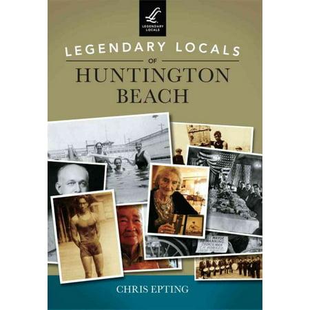 Legendary Locals Of Huntington Beach California