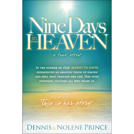 Nine Days in Heaven, A True Story : In the Summer of 1848, Marietta Davis Experienced an Amazing Vision of Heaven and Hell that Changed Her Life. Her Vivid Portrayal Touched All who Heard It. This Is Her