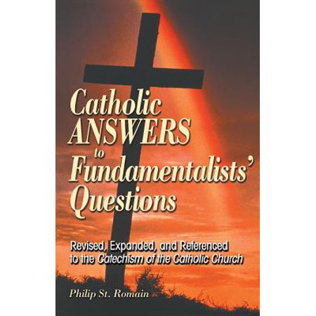 Catholic Answers to Fundamentalists' Questions : Revised, Expanded, and Referenced to the Catechism of the Catholic Church](Halloween Catholic Answers)