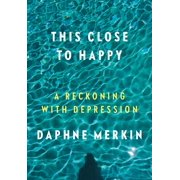 This Close to Happy : A Reckoning with Depression
