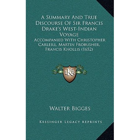 A Summary and True Discourse of Sir Francis Drake's West-Indian Voyage : Accompanied with Christopher Carleill, Martin Frobusher, Francis Knollis (16
