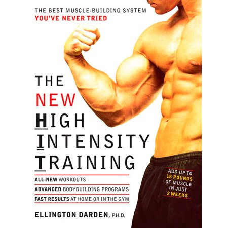The New High Intensity Training : The Best Muscle-Building System You've Never