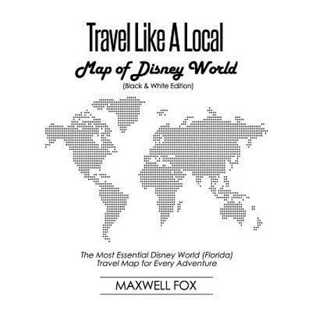 Travel Like a Local - Map of Disney World (Black and White Edition): The Most Essential Disney World (Florida) Travel Map for Every Adventure (Disney World Store Florida)